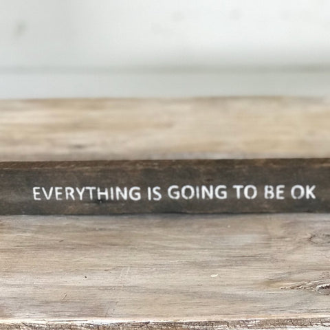 """Everything is going to be ok"""