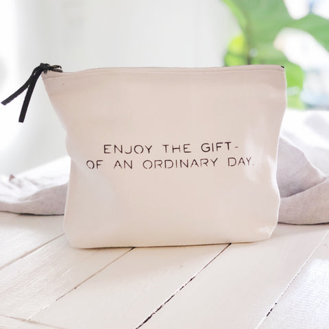 "Enjoy the Gift of an Ordinary Day"" pouch"