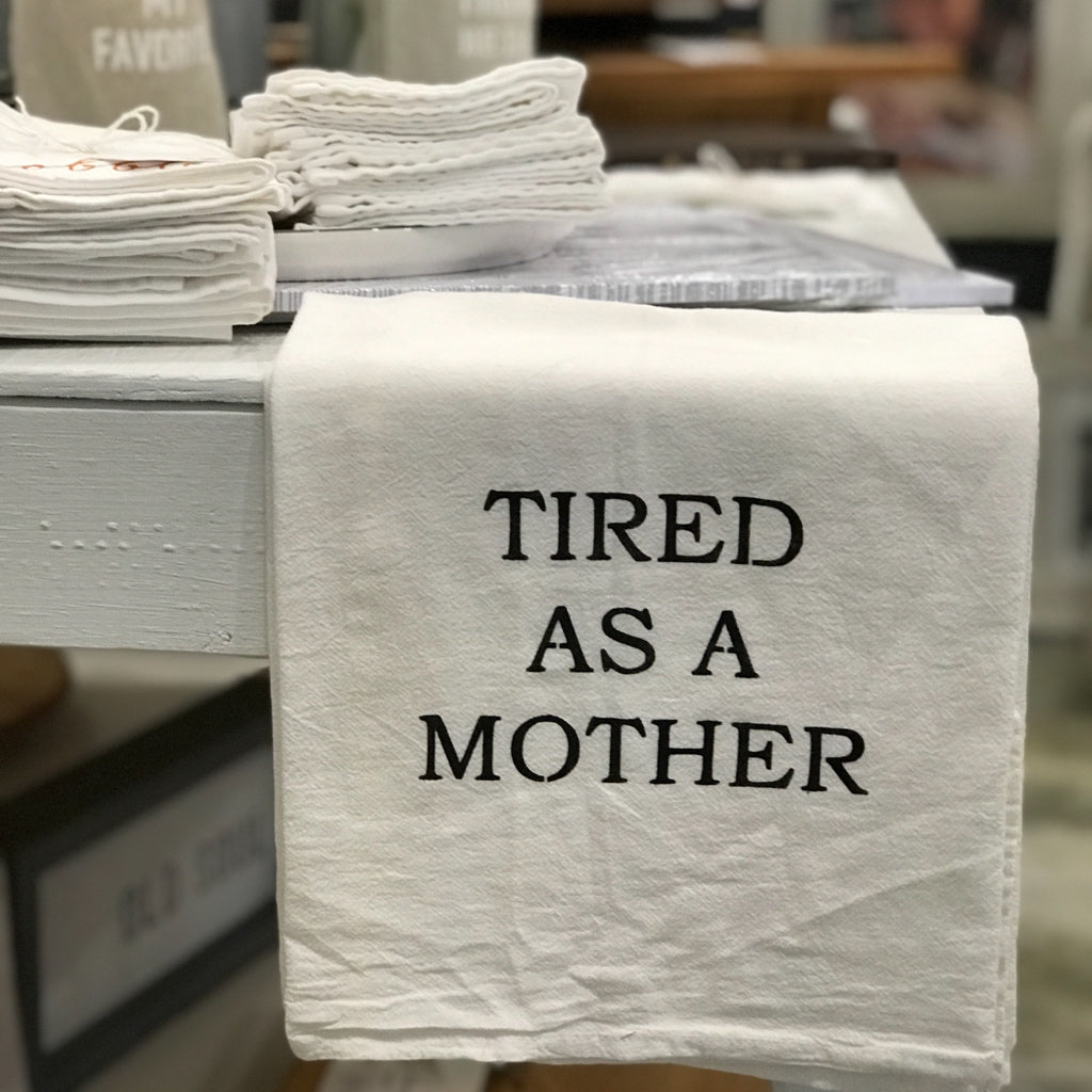 "Tired as a Mother"" flour sack towel"