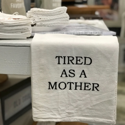 "Tired as a Mother"" tea towel"