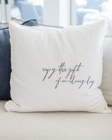 """enjoy the gift of an ordinary day"" Large Pillow"