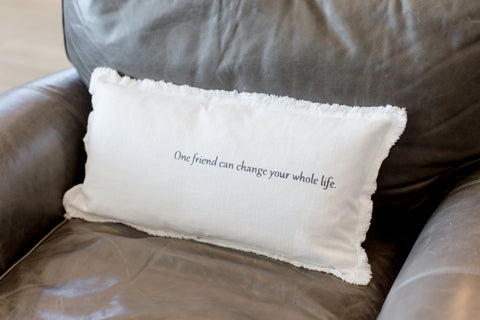 """one friend can change your whole life"" Lumbar Pillow"