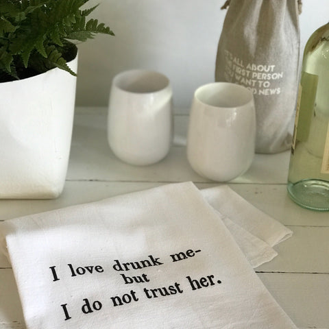 """I love drunk me but I don't trust her"" flour sack towel"