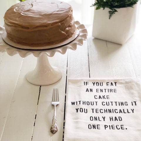 """if you eat an entire cake"" flour sack towel"