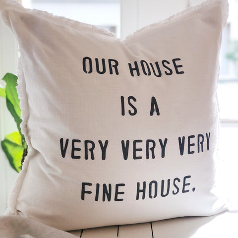 """Our house is a very very very fine house"" Large Pillow"