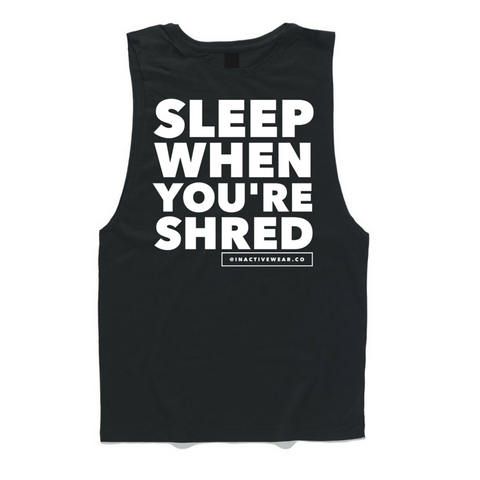 Sleep when you're shred