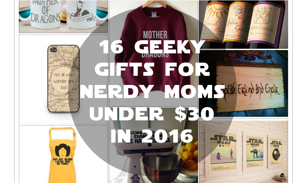 16 Geeky Gifts For Nerdy Moms For Under $30 In 2016