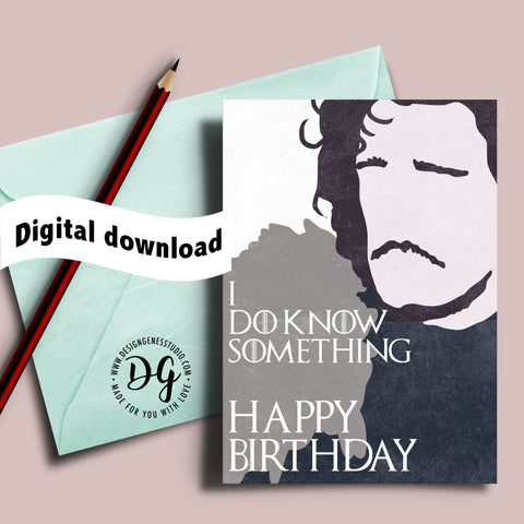 "Printable Game of Thrones birthday card, Jon Snow ""I do know something, Happy birthday"""