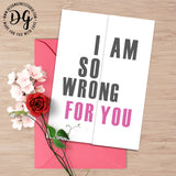 funny card for him, funny love card, I am so wrong for you, Funny anniversary card, hidden message card, sarcastic card, foldout card