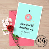 Cute Valentine's card, I donut know what I'd do without you, witty pun card, I love you card, funny card for him, witty card for food lover