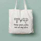 Keep your politics out of my uterus, pro choice gift, Woman's march quote, Nasty woman quote, eco tote bag, reusable tote, feminist quote