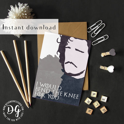 Printable Jon Snow love card, I would bend the knee for you, Game of Thrones card, Anniversary card, Daenerys Targaryen, card for her