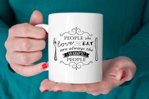Food lover quote Quote: People who love to eat are always the best people mug, foodie gift, food quote mug, chef gift,