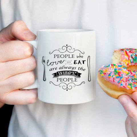 Food Quote: People who love to eat are always the best people mug, foodie gift, food quote mug, chef gift,