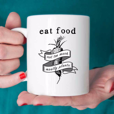 Michael Pollan Quote: Eat food not too much mostly plants mug, foodie gift, food quote mug, chef gift, clean eating quote mug