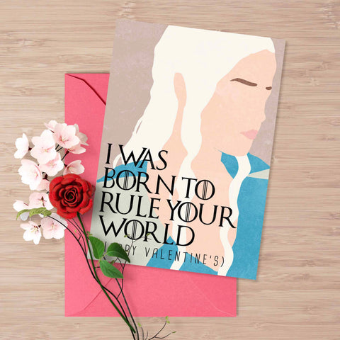 "Game of Thrones valentine's card, Daenerys Targaryen ""I was born to rule your world"", card for him, dragons, fire and blood, I am the queen"