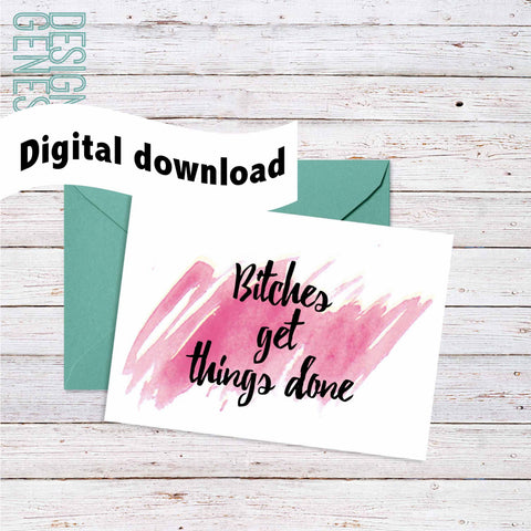 "Printable Inspirational greeting card, calligraphy ""Bitches get things done"" card, printable greeting card, digital PDF 5x7"