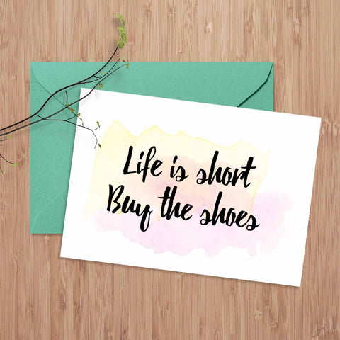 "Inspirational calligraphy feminist quote card, ""Life is short, buy the shoes"""