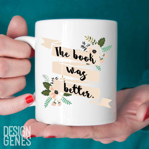 "Book lover gift, ""the book was better"" mug, book was better than the movie, book worm gift, birthday gift, librarian gift, 11oz coffee mug"