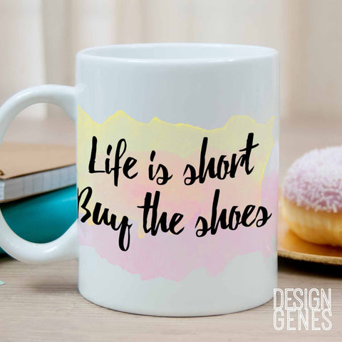 Fashionista mug, inspirational mug, buy the shoes mug, friendship gift, women gift, like a boss gift, watercolor quote mug, quote coffee mug