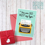 "Valentine's card for him, ""You are so not my type"""