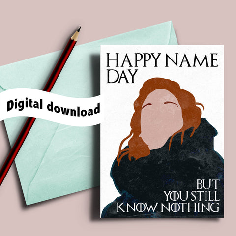 "Printable Game of Thrones card, birthday card, Ygritte ""happy name day"", 5x7 printable pdf, Game of Thrones humor, you know nothing"
