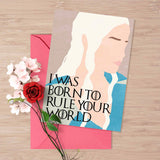 "Game of Thrones love card, Daenerys Targaryen ""I was born to rule your world"", card for him, dragons, fire and blood, i love you card"