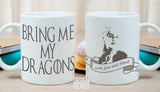 "Daenerys Targaryen quote mug ""Bring me my dragons"""