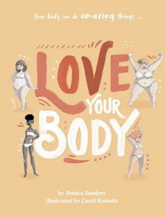 Love your Body - Jessica Sanders & Carol Rossetti