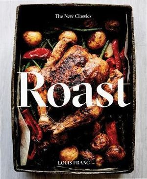 Roast: The New Classics by Louise Franc