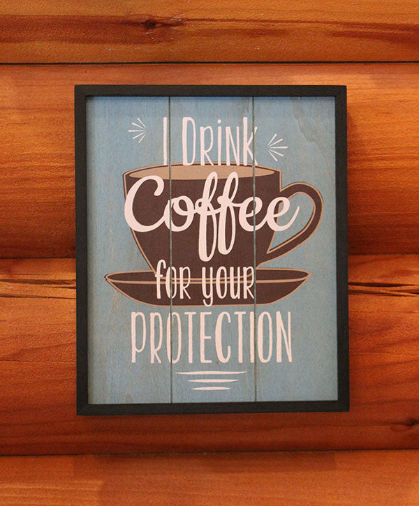 Sign - I Drink Coffee For Your Protection