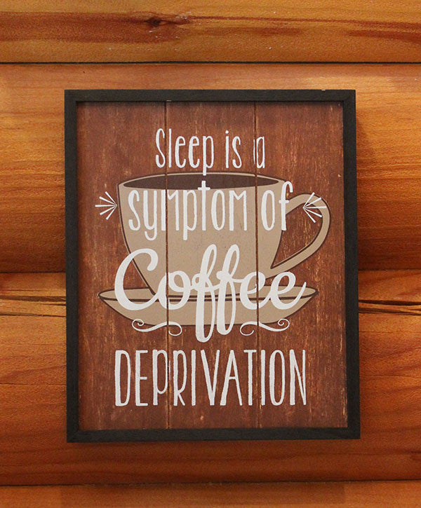 Sign - Sleep is a Sign of Coffee Deprivation