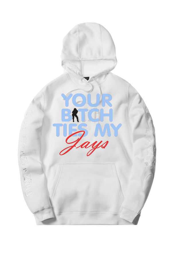 Your Bitch Ties My Jays What The 4s Hoodie