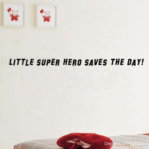 LITTLE SUPER HERO SAVES THE DAY- Quote Decal - PopDecors,Baby Product, Pop Decors, PopDecors