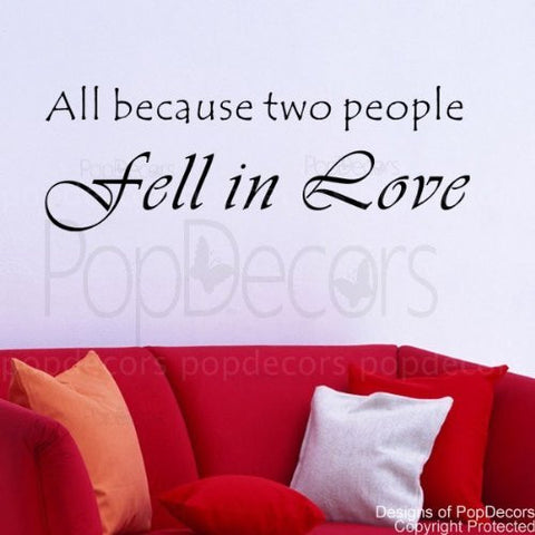 PopDecors - All because two people fell in love-words and letters quote decals- words quote phrase - inspirational quote wall decals quote decals wall stickers quotes inspirational quotes decals lyrics famous quotes wall decals nursery rhyme