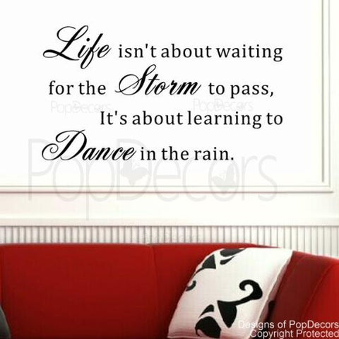 PopDecors - Life isn't about waiting for the Storm to pass- words quote phrase - inspirational quote wall decals quote decals wall stickers quotes inspirational quotes decals lyrics famous quotes wall decals nursery rhyme