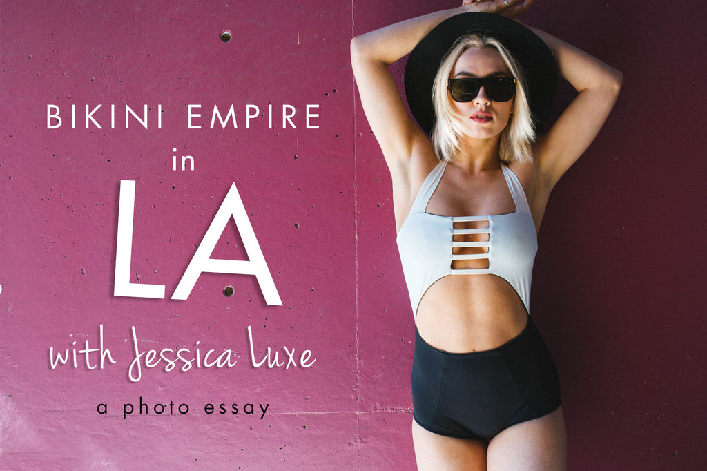 BIKINI EMPIRE IN LA WITH JESSICA LUXE