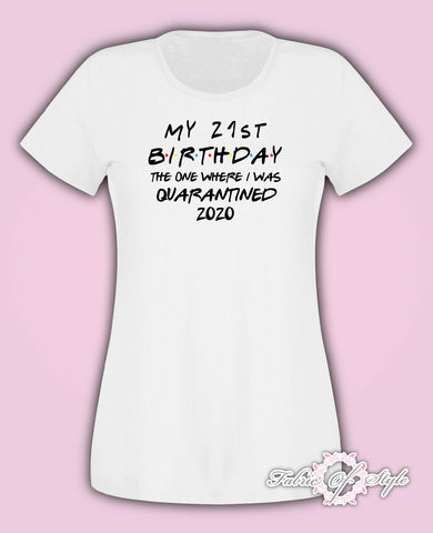 Friends Personalised Any Year 2020 Quarantine Birthday social Distancing T-shirt Female White