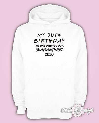 Friends Personalised Any Year 2020 Quarantine Birthday social Distancing Personalised  Hoodie White