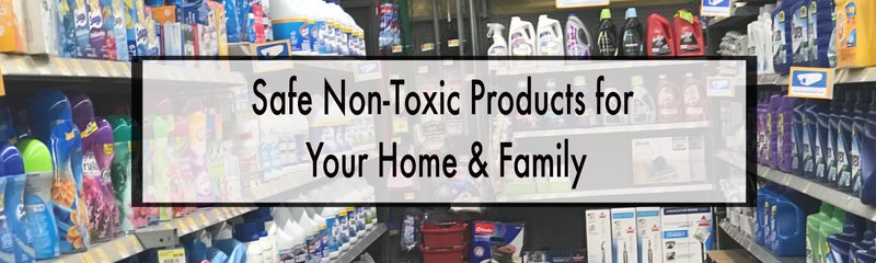 Keep Your Home Clean & Family Healthy with Inexpensive Environmentally Safe Non-Toxic Products