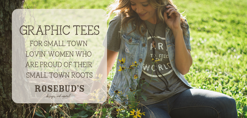 graphic tees for small town' lovin' women who are proud of their small town roots, Rosebud's Designs and Apparel