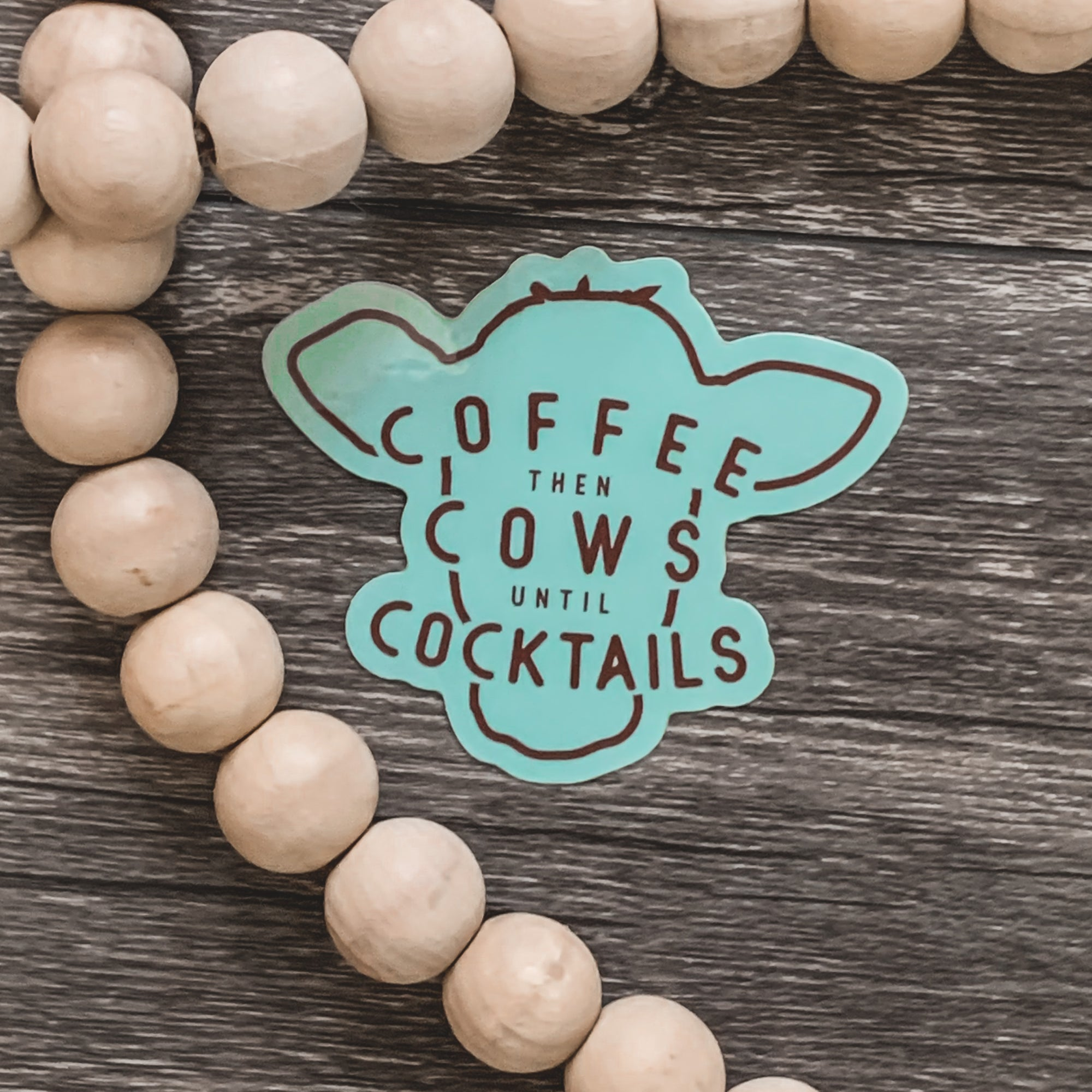Coffee Then Cows Until Cocktails Sticker