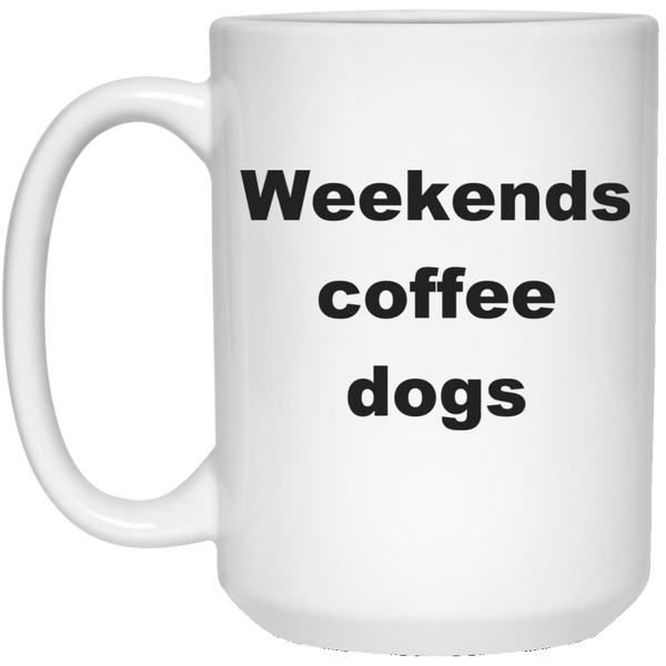 15 oz White Dog Coffee Mug - Weekends Coffee Dogs