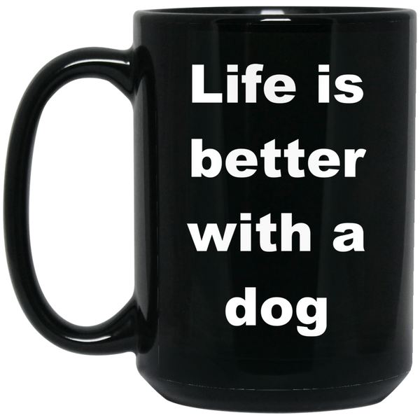 15 oz Black Dog Coffee Cup - Life Is Better With A Dog