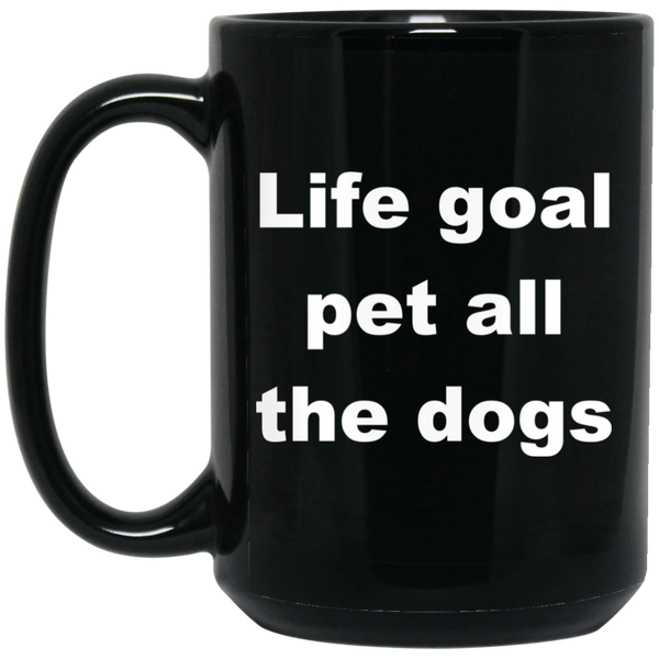 11 oz Black Dog Ceramic Mug Life Goal Pet All The Dogs