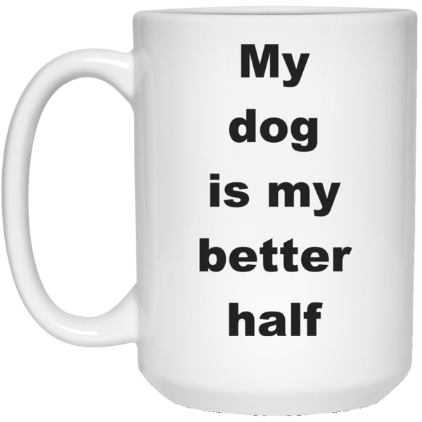 15 oz White Dog Mug My Dog Is My better Half