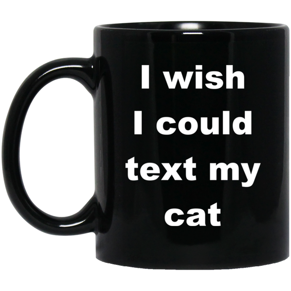 11 oz Black Cat Coffee Mug - I Wish I Could Text My Cat Gift For Cat Lover