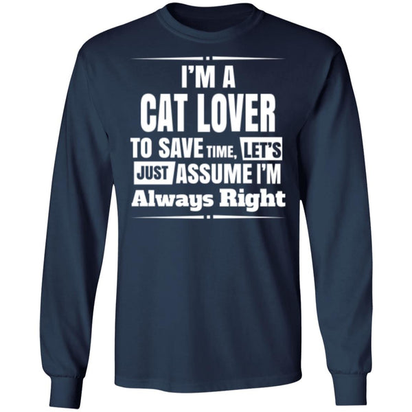 Navy Long Sleeve T-Shirt I'm A Cat Lover To Save Time Let's Just Assume I'm Always Right