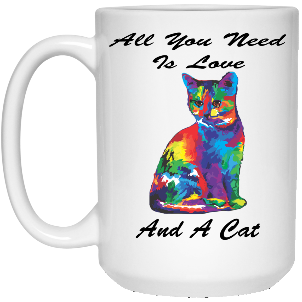 Cat Coffee Mug   All You Need is Love and a Cat   Ceramic Novelty Gift for Cat Lovers