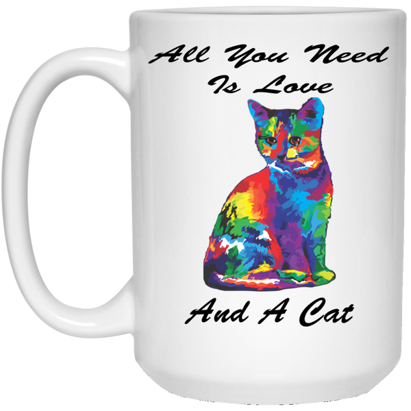 15 oz White Cat Coffee Mug - All You Need is Love and a Cat - Ceramic Novelty Gift for Cat Lovers